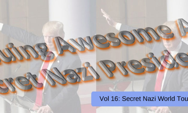 THE CONTINUING AWESOME ADVENTURES OF SECRET NAZI PRESIDENT!!11!1! VOL 16: Secret Nazi World Tour