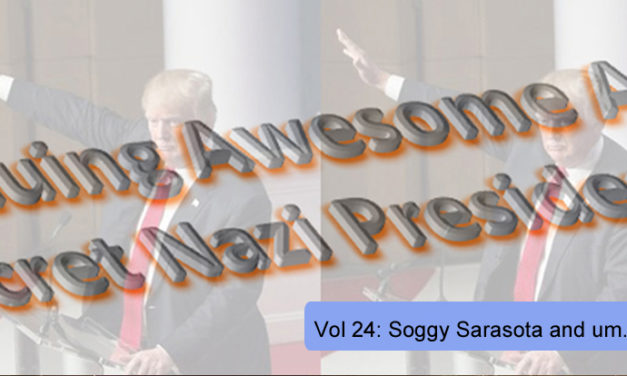 THE CONTINUING AWESOME ADVENTURES OF SECRET NAZI PRESIDENT!!11!1! – Vol. 24: Soggy Sarasota and um…