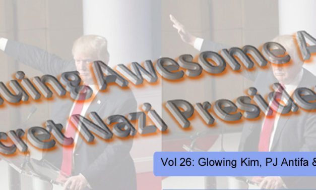 THE CONTINUING AWESOME ADVENTURES OF SECRET NAZI PRESIDENT!!11!1! – Vol. 26: Glowing Kim, PJ Antifa & Humid Houston