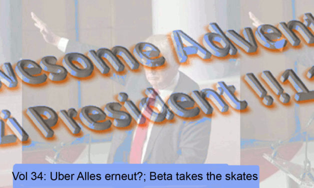 The Continuing Awesome Adventures of Secret Nazi President!!!!11!!!1!!! Vol 34: Uber Allles erneut; Beta takes the skates