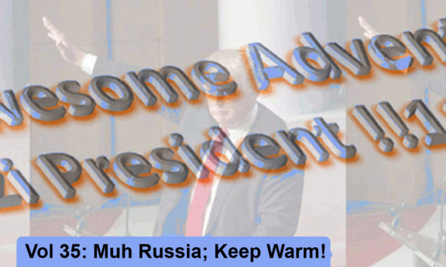 The Awesome Adventures of Secret Nazi President!!!11!!1!!! Vol 35: Muh Russia; Keep Warm