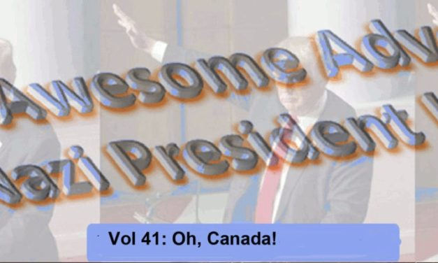 The Awesome Adventures of Secret Nazi President!!!11!!1!!! Vol 41: Oh, Canada!
